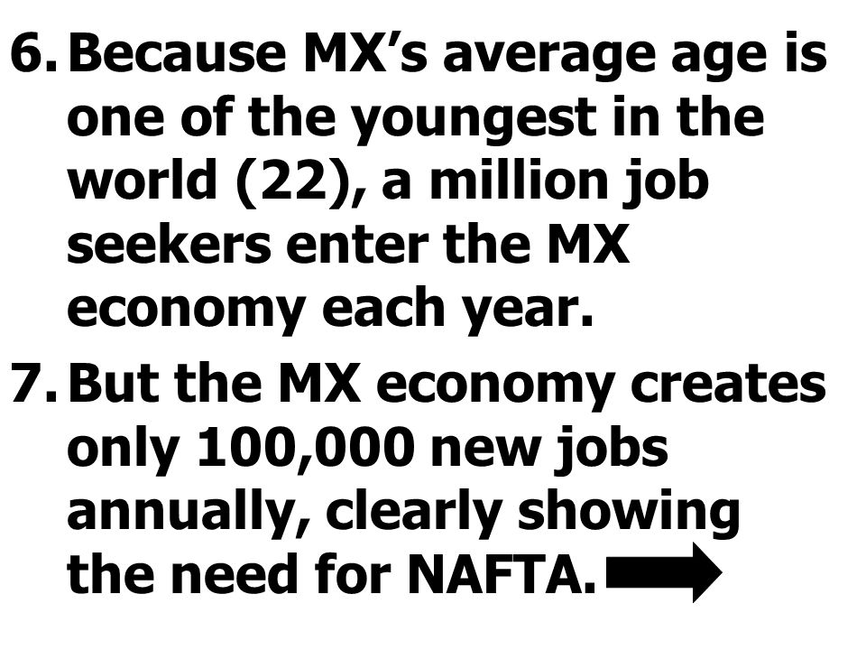 6.Because MXs average age is one of the youngest in the world (22), a million job seekers enter the MX economy each year.