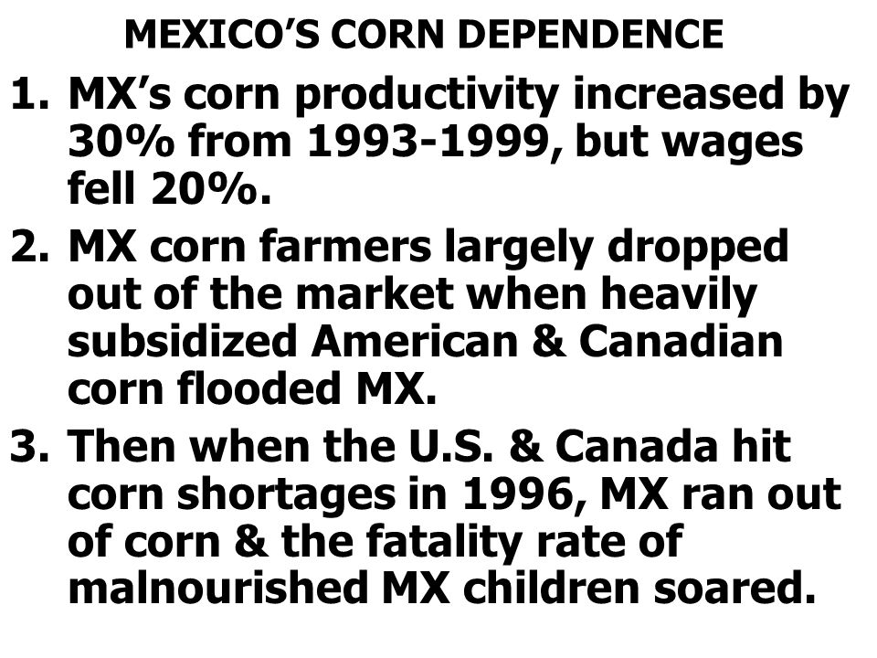 MEXICOS CORN DEPENDENCE 1.MXs corn productivity increased by 30% from 1993-1999, but wages fell 20%.