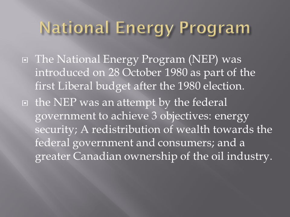 The National Energy Program (NEP) was introduced on 28 October 1980 as part of the first Liberal budget after the 1980 election.
