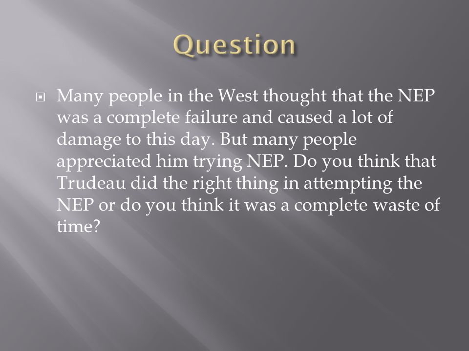 Many people in the West thought that the NEP was a complete failure and caused a lot of damage to this day.