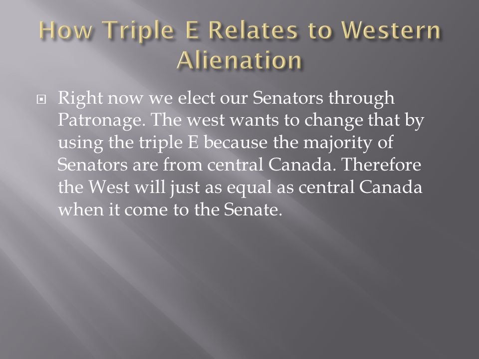Right now we elect our Senators through Patronage.