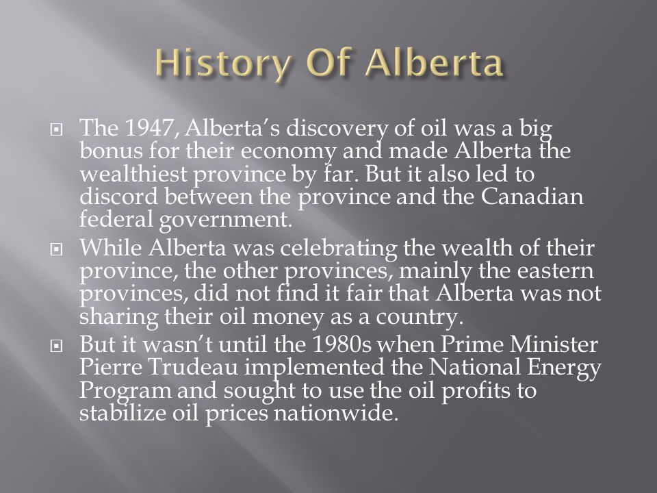 The 1947, Albertas discovery of oil was a big bonus for their economy and made Alberta the wealthiest province by far.