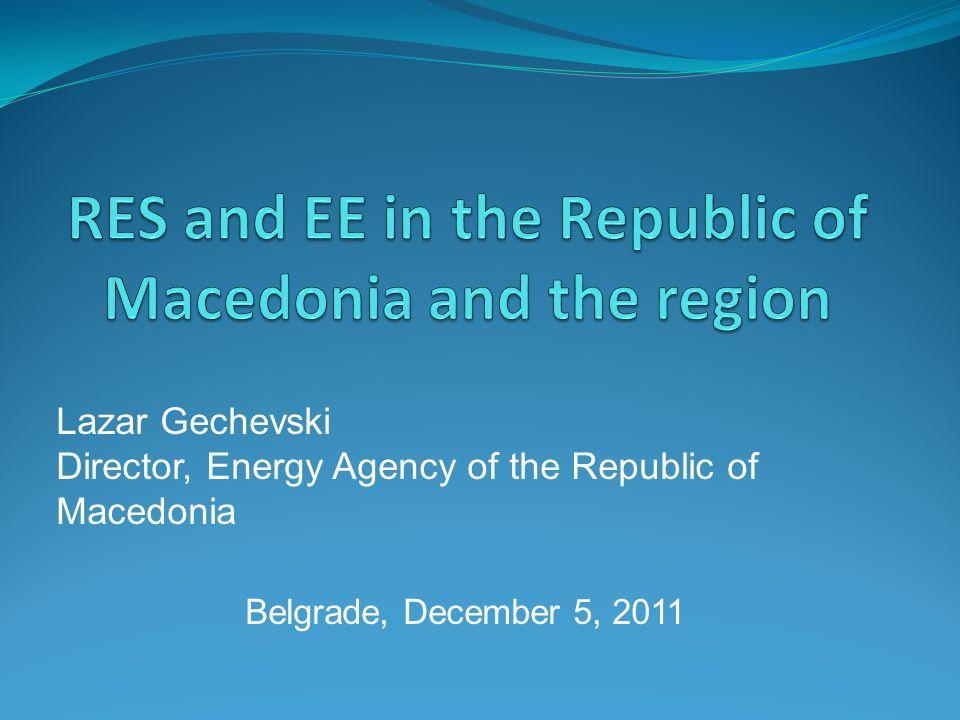 Lazar Gechevski Director, Energy Agency of the Republic of Macedonia Belgrade, December 5, 2011