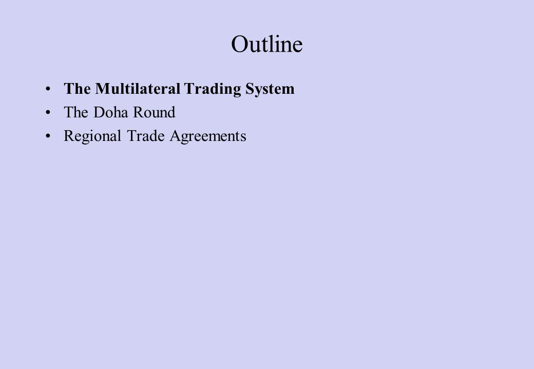 Trade Agreements Three Levels Regional Trade Agreements (Free Trade Agreements) Preferences EU, NAFTA ASEAN GSP, AGOA Multilateral Trading System All
