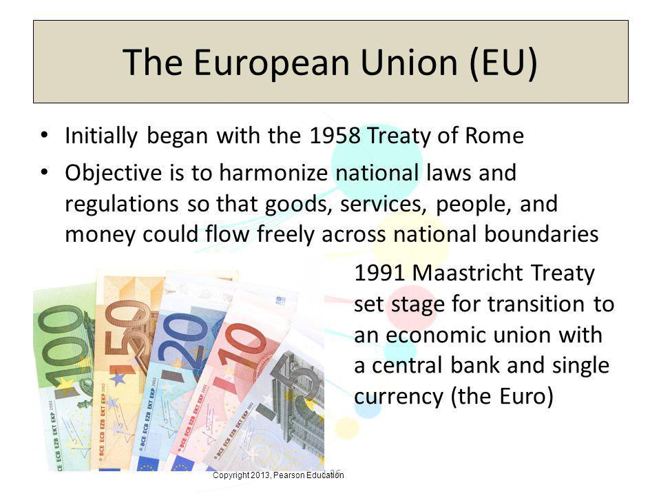 Copyright 2013, Pearson Education 3-26 The European Union (EU) Initially began with the 1958 Treaty of Rome Objective is to harmonize national laws an