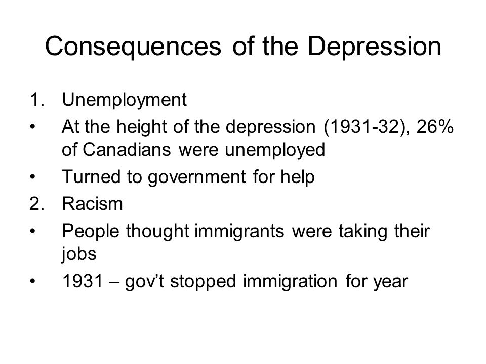Consequences of the Depression 1.Unemployment At the height of the depression (1931-32), 26% of Canadians were unemployed Turned to government for hel