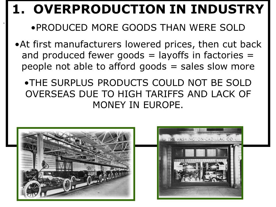. 1. OVERPRODUCTION IN INDUSTRY PRODUCED MORE GOODS THAN WERE SOLD At first manufacturers lowered prices, then cut back and produced fewer goods = lay