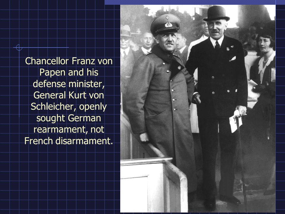 Chancellor Franz von Papen and his defense minister, General Kurt von Schleicher, openly sought German rearmament, not French disarmament.