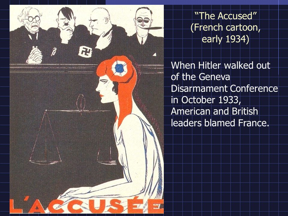 The Accused (French cartoon, early 1934) When Hitler walked out of the Geneva Disarmament Conference in October 1933, American and British leaders bla