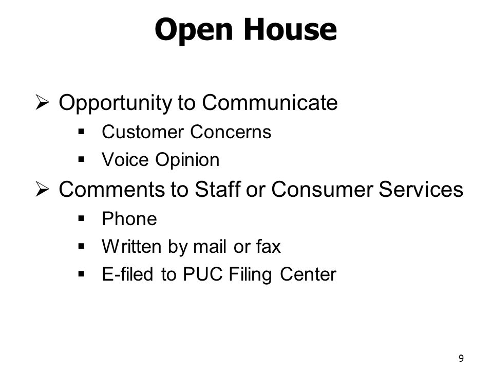 Open House Opportunity to Communicate Customer Concerns Voice Opinion Comments to Staff or Consumer Services Phone Written by mail or fax E-filed to PUC Filing Center 9