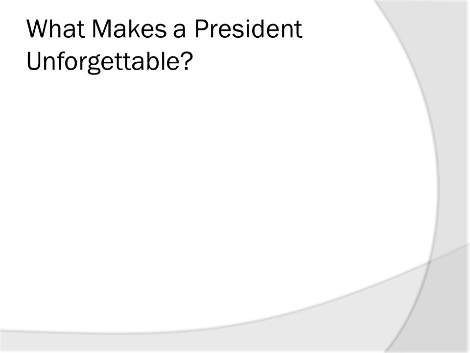 What Makes a President Unforgettable