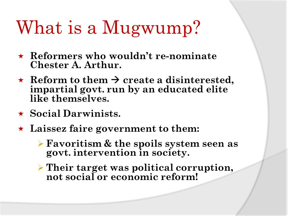 What is a Mugwump. Reformers who wouldnt re-nominate Chester A.
