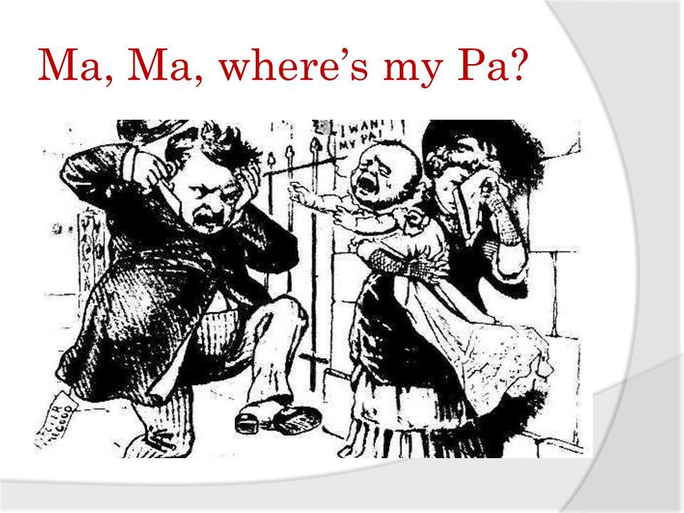 Ma, Ma, wheres my Pa