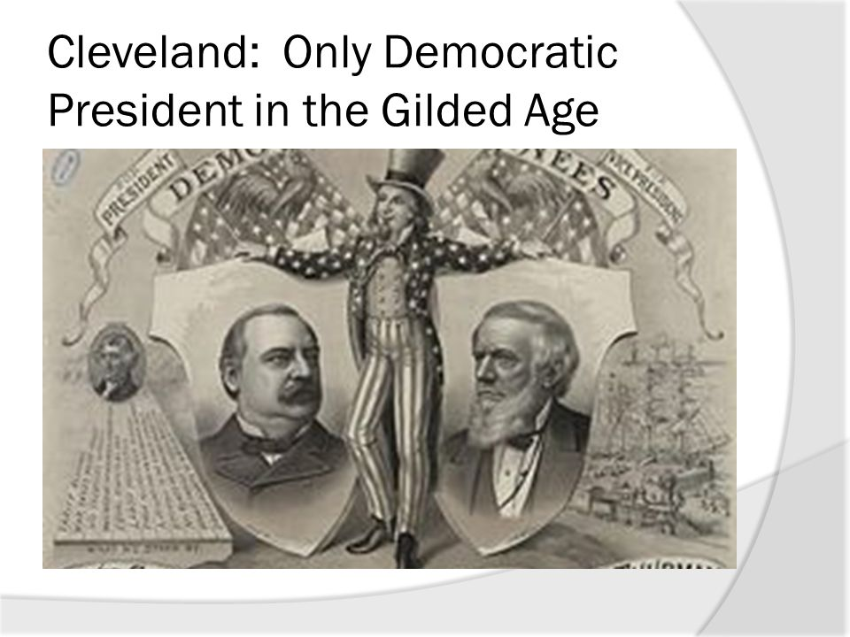 Cleveland: Only Democratic President in the Gilded Age