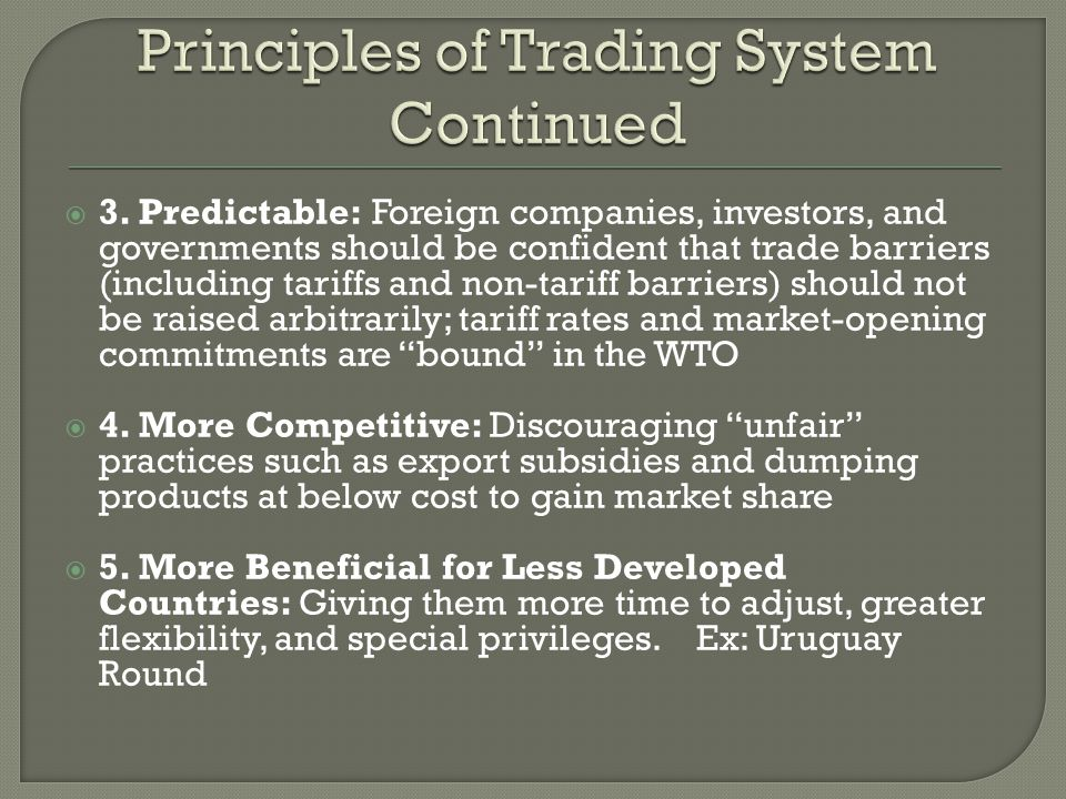 3. Predictable: Foreign companies, investors, and governments should be confident that trade barriers (including tariffs and non-tariff barriers) shou