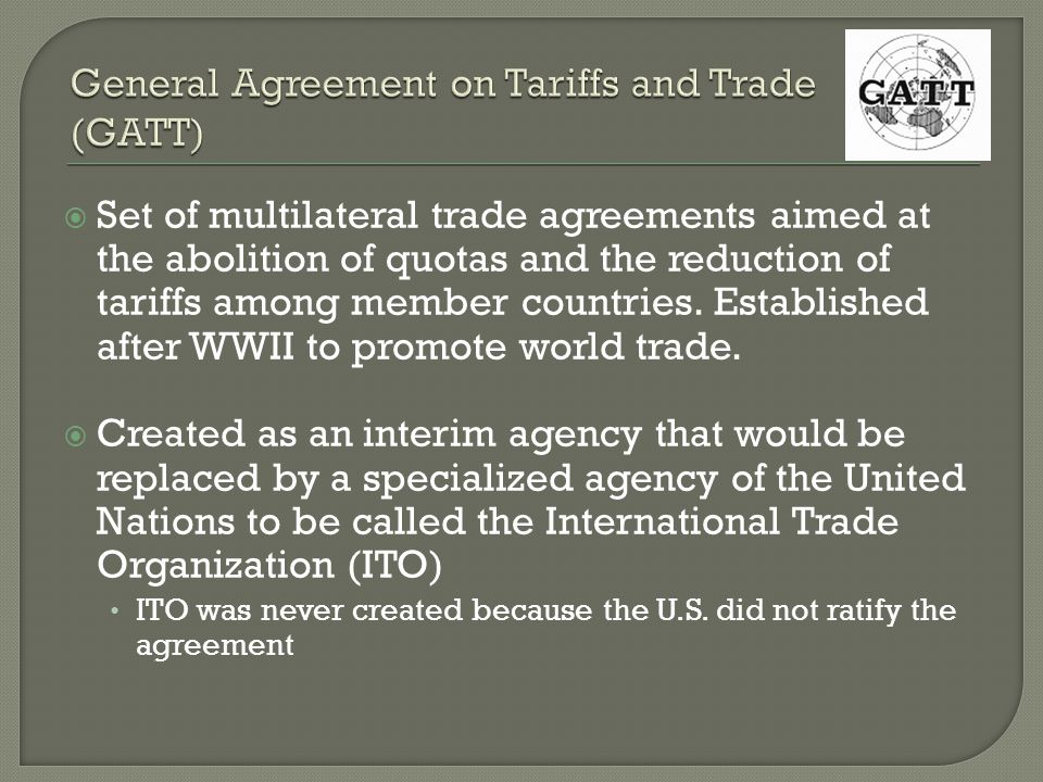 Set of multilateral trade agreements aimed at the abolition of quotas and the reduction of tariffs among member countries.