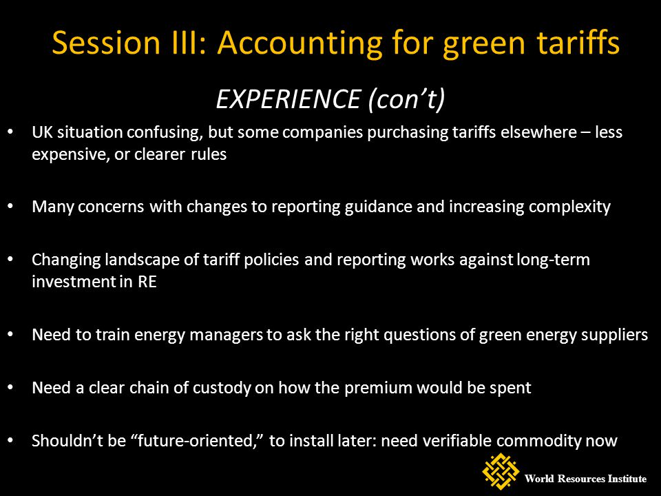 Session III: Accounting for green tariffs EXPERIENCE (cont) UK situation confusing, but some companies purchasing tariffs elsewhere – less expensive,