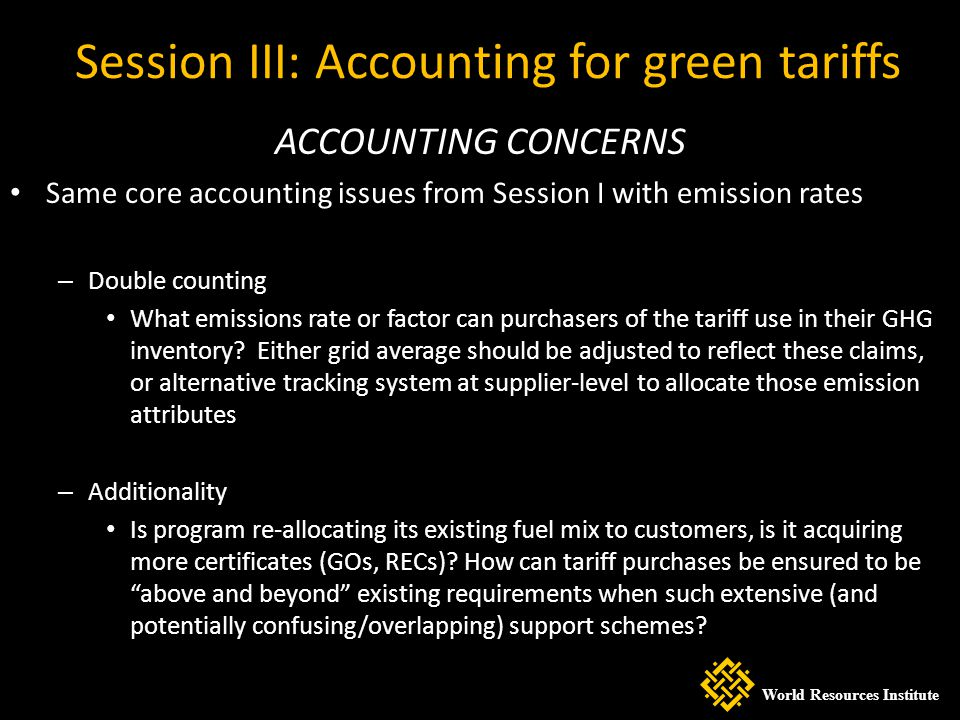 Session III: Accounting for green tariffs ACCOUNTING CONCERNS Same core accounting issues from Session I with emission rates – Double counting What em