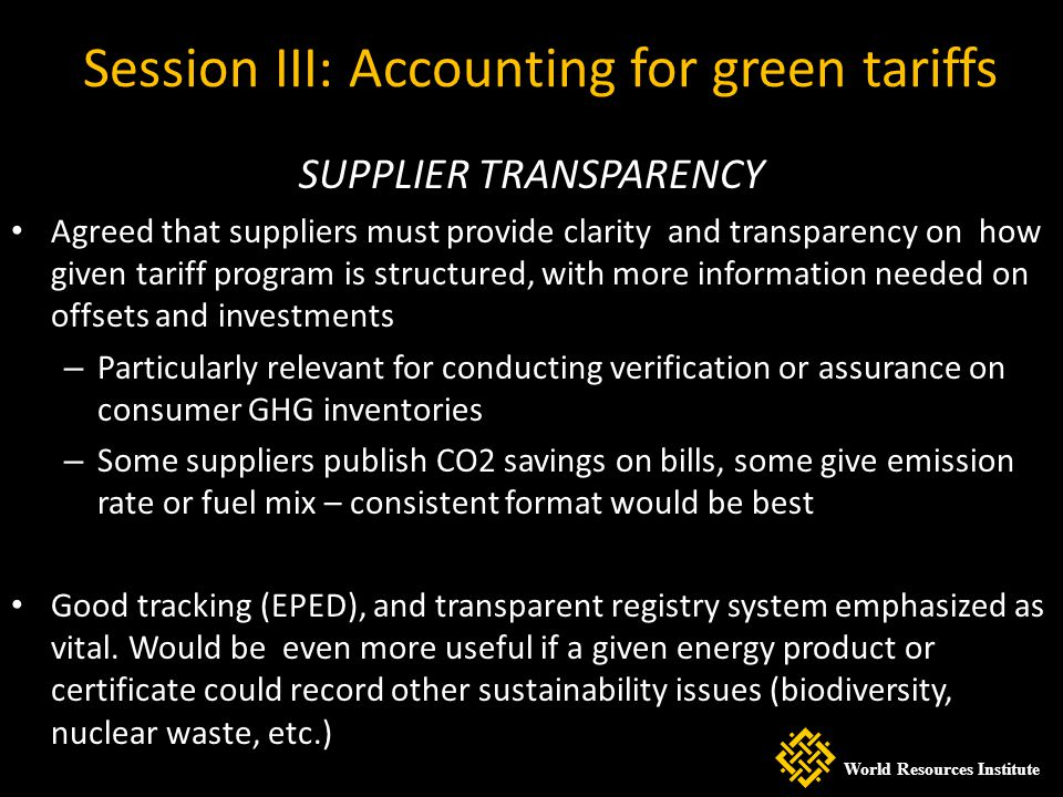 Session III: Accounting for green tariffs SUPPLIER TRANSPARENCY Agreed that suppliers must provide clarity and transparency on how given tariff progra