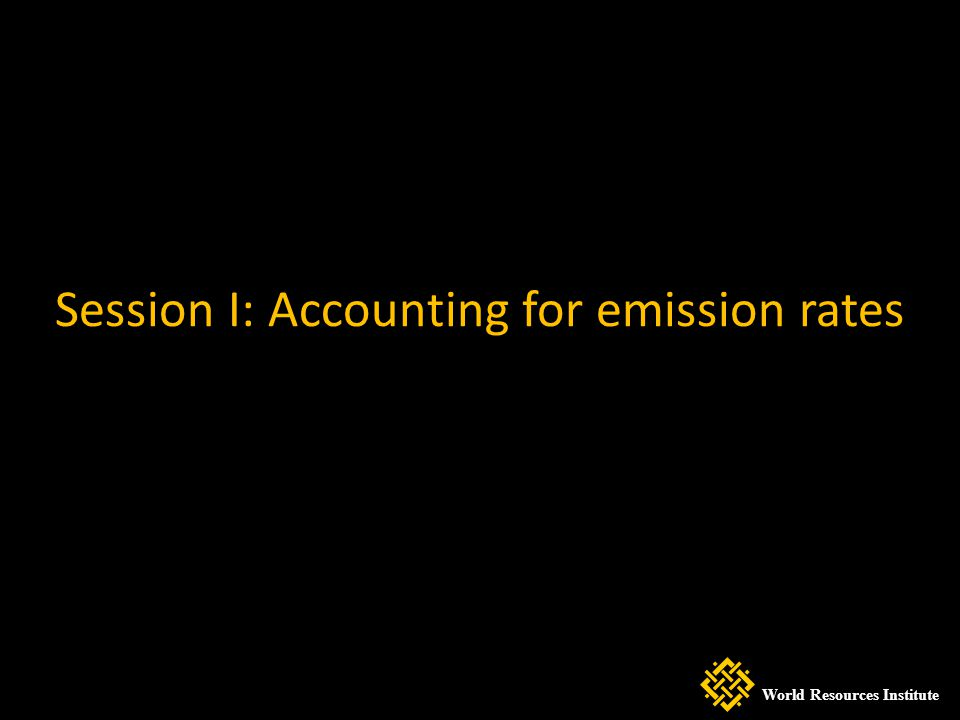 Session I: Accounting for emission rates World Resources Institute