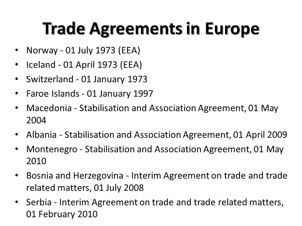 Trade Agreements in Europe Norway - 01 July 1973 (EEA) Iceland - 01 April 1973 (EEA) Switzerland - 01 January 1973 Faroe Islands - 01 January 1997 Mac