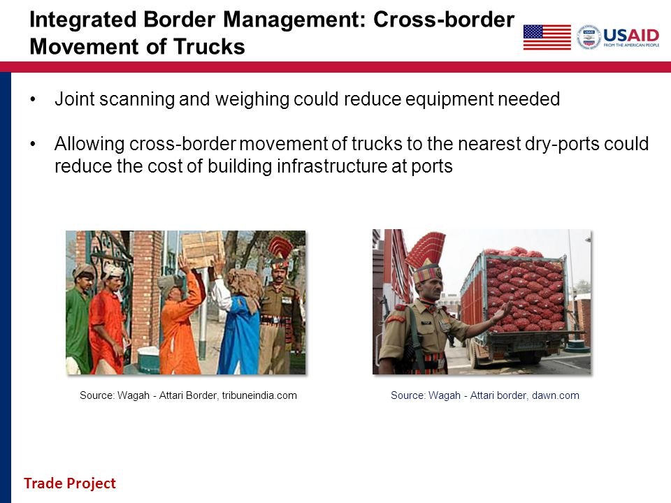 Trade Project Integrated Border Management: Cross-border Movement of Trucks Joint scanning and weighing could reduce equipment needed Allowing cross-b