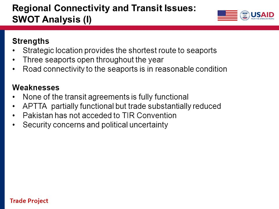Trade Project Regional Connectivity and Transit Issues: SWOT Analysis (I) Strengths Strategic location provides the shortest route to seaports Three s