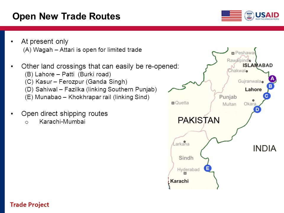 Trade Project Open New Trade Routes At present only (A) Wagah – Attari is open for limited trade Other land crossings that can easily be re-opened: (B