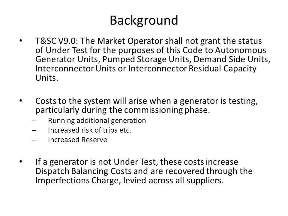 Background Two modifications raised to date: – Mod 10_11: Interconnector Under Test Recommended for Approval – Mod 14_11: Pumped Storage Under Test Deferred Ongoing work to determine testing requirements for Demand Side Units.