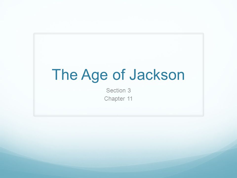 Focus Questions How was Jacksonian Democracy a sign of change in American politics.