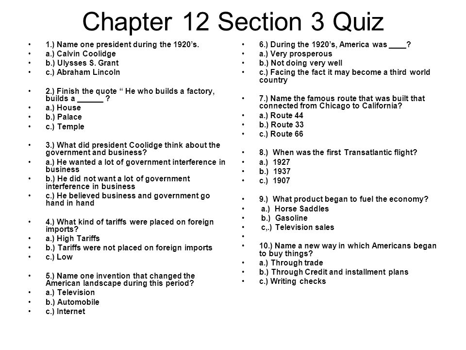 Chapter 12 Section 3 Quiz 1.) Name one president during the 1920s. a.) Calvin Coolidge b.) Ulysses S. Grant c.) Abraham Lincoln 2.) Finish the quote H