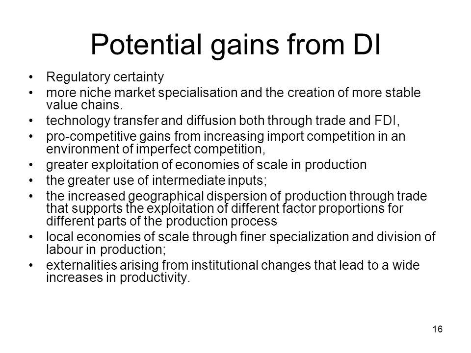 16 Potential gains from DI Regulatory certainty more niche market specialisation and the creation of more stable value chains.