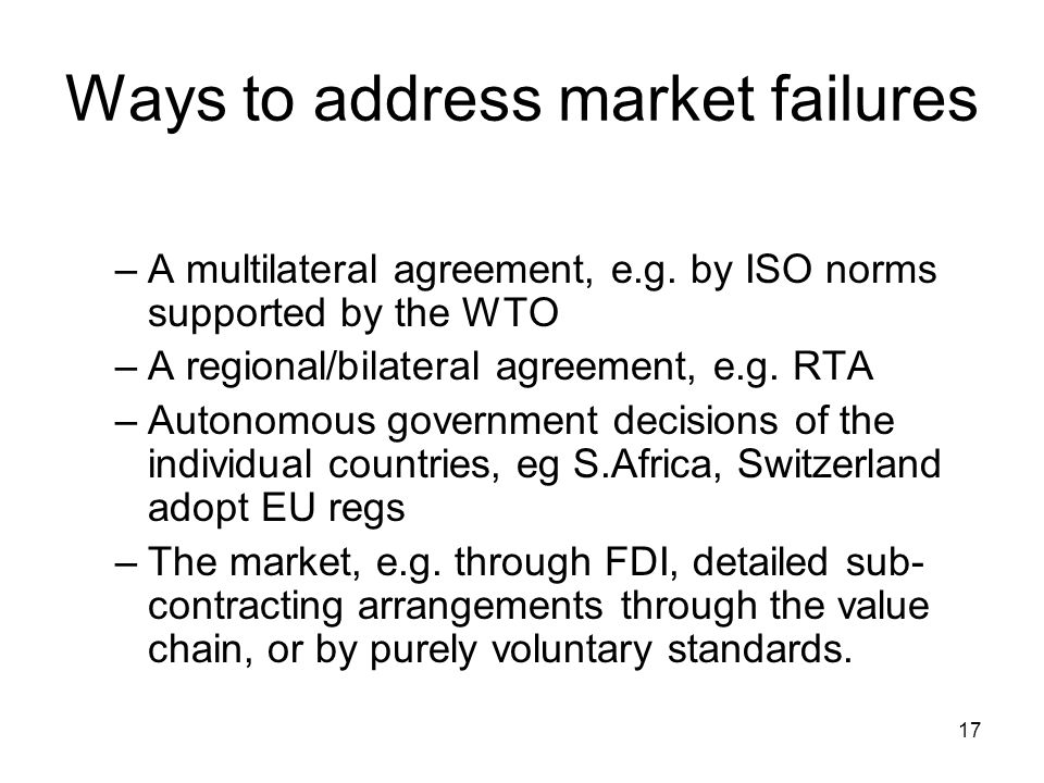 17 Ways to address market failures –A multilateral agreement, e.g.