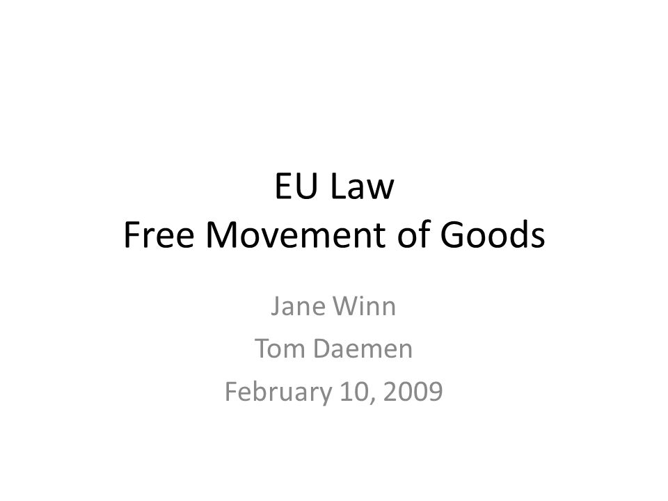 EU Law Free Movement of Goods Jane Winn Tom Daemen February 10, 2009