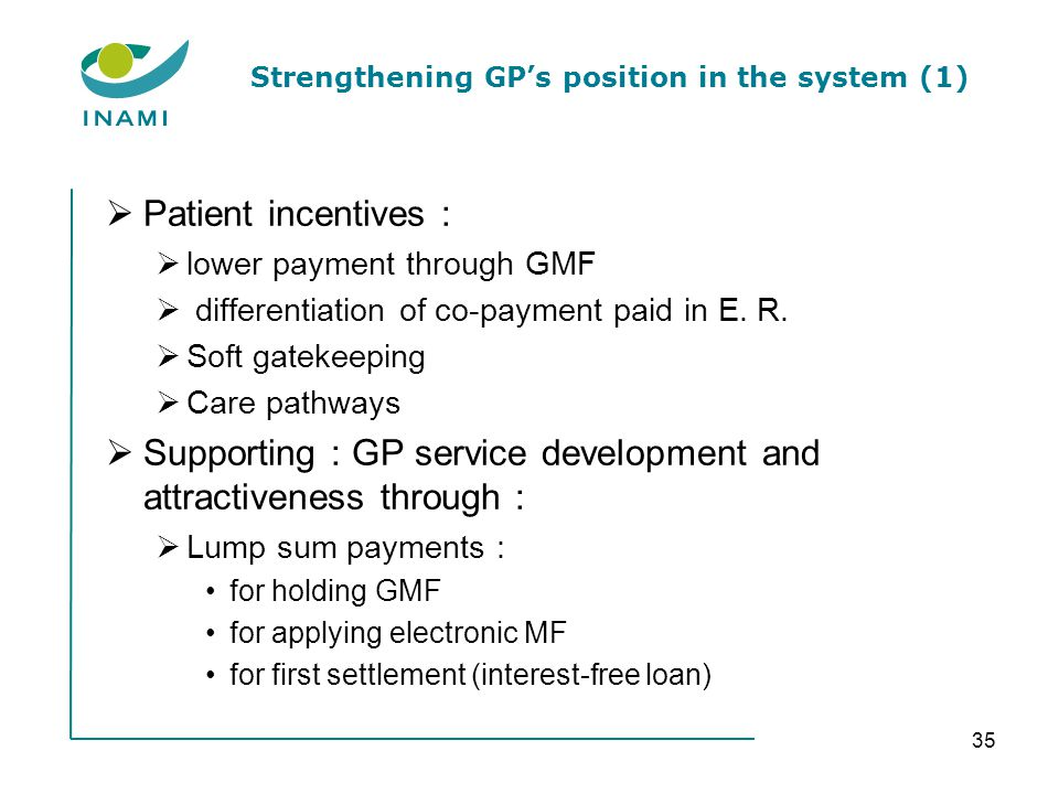 Strengthening GPs position in the system (1) Patient incentives : lower payment through GMF differentiation of co-payment paid in E.