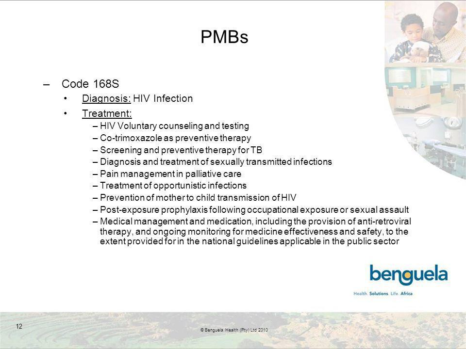 PMBs –Code 168S Diagnosis: HIV Infection Treatment: –HIV Voluntary counseling and testing –Co-trimoxazole as preventive therapy –Screening and prevent