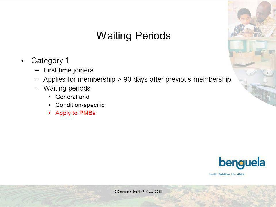 Waiting Periods Category 1 –First time joiners –Applies for membership > 90 days after previous membership –Waiting periods General and Condition-spec