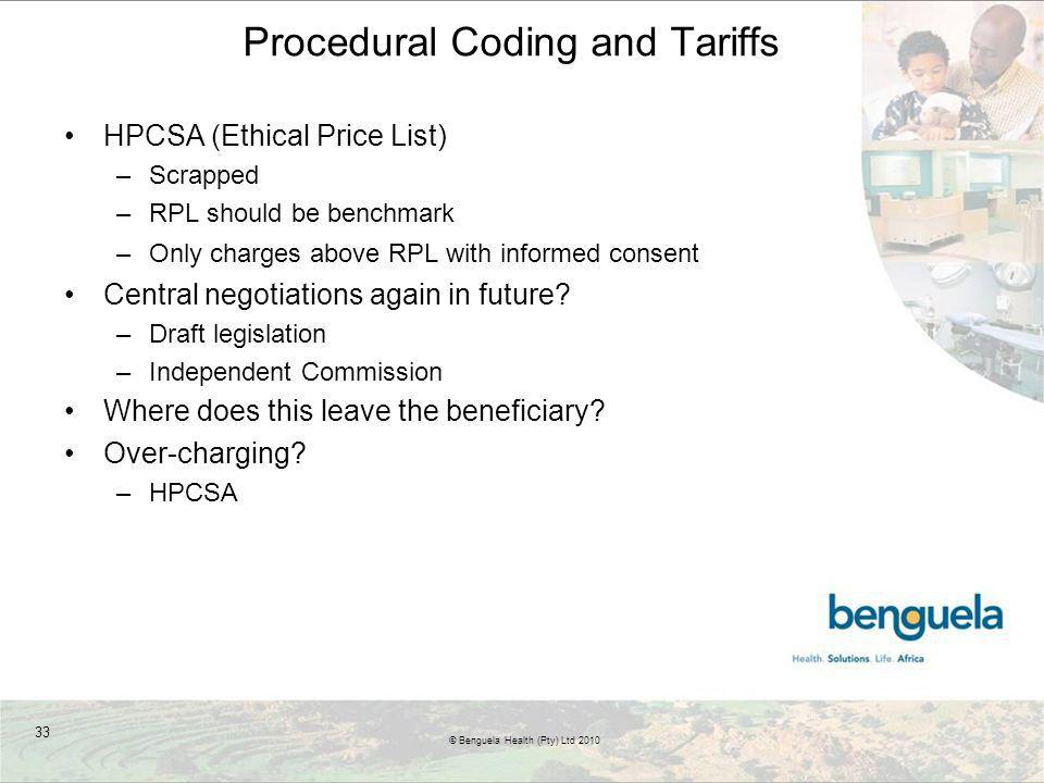 Procedural Coding and Tariffs HPCSA (Ethical Price List) –Scrapped –RPL should be benchmark –Only charges above RPL with informed consent Central negotiations again in future.
