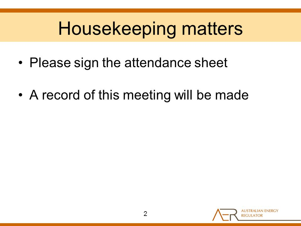 Housekeeping matters Please sign the attendance sheet A record of this meeting will be made 2