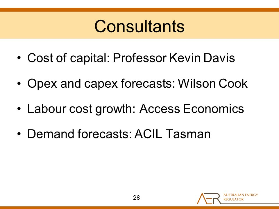 Consultants Cost of capital: Professor Kevin Davis Opex and capex forecasts: Wilson Cook Labour cost growth: Access Economics Demand forecasts: ACIL T