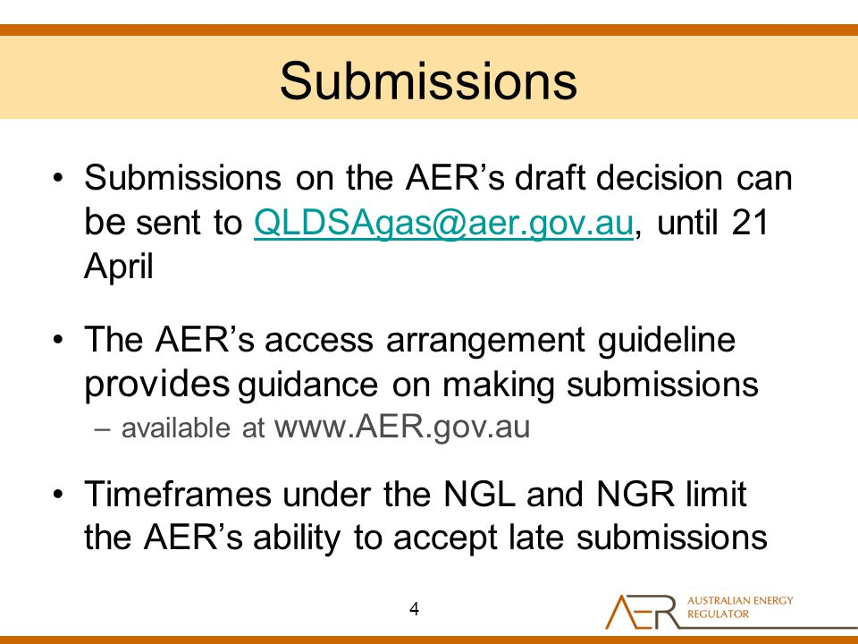 Submissions Submissions on the AERs draft decision can be sent to QLDSAgas@aer.gov.au, until 21 AprilQLDSAgas@aer.gov.au The AERs access arrangement g