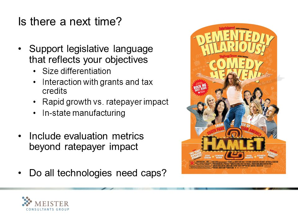Is there a next time? Support legislative language that reflects your objectives Size differentiation Interaction with grants and tax credits Rapid gr