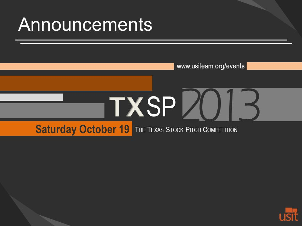 Announcements Saturday October 19 SP   T HE T EXAS S TOCK P ITCH C OMPETITION 2013