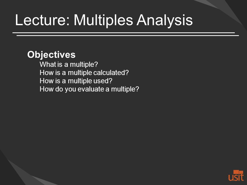Lecture: Multiples Analysis Objectives What is a multiple.