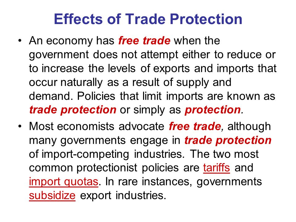 Effects of Trade Protection An economy has free trade when the government does not attempt either to reduce or to increase the levels of exports and i