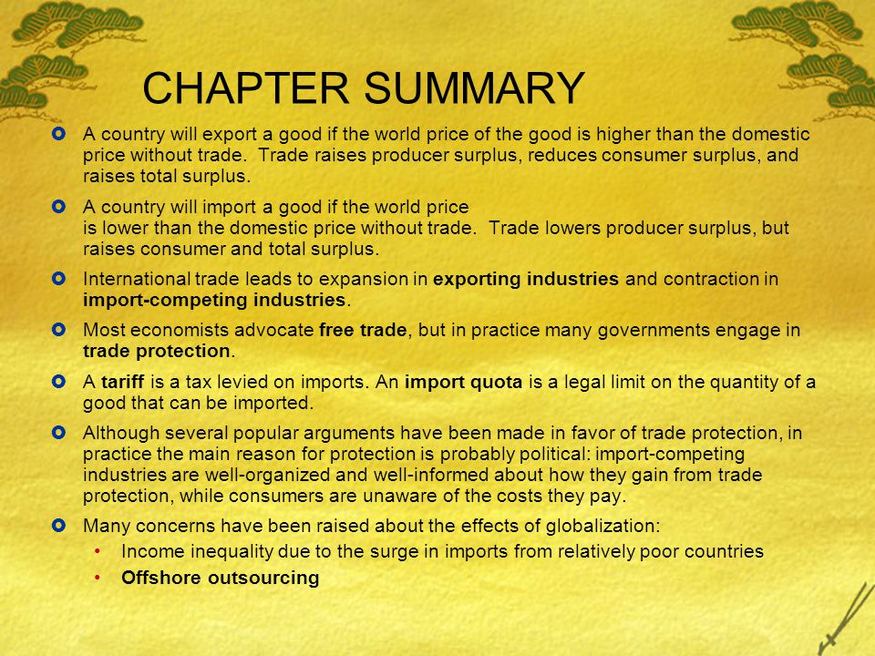 CHAPTER SUMMARY A country will export a good if the world price of the good is higher than the domestic price without trade. Trade raises producer sur