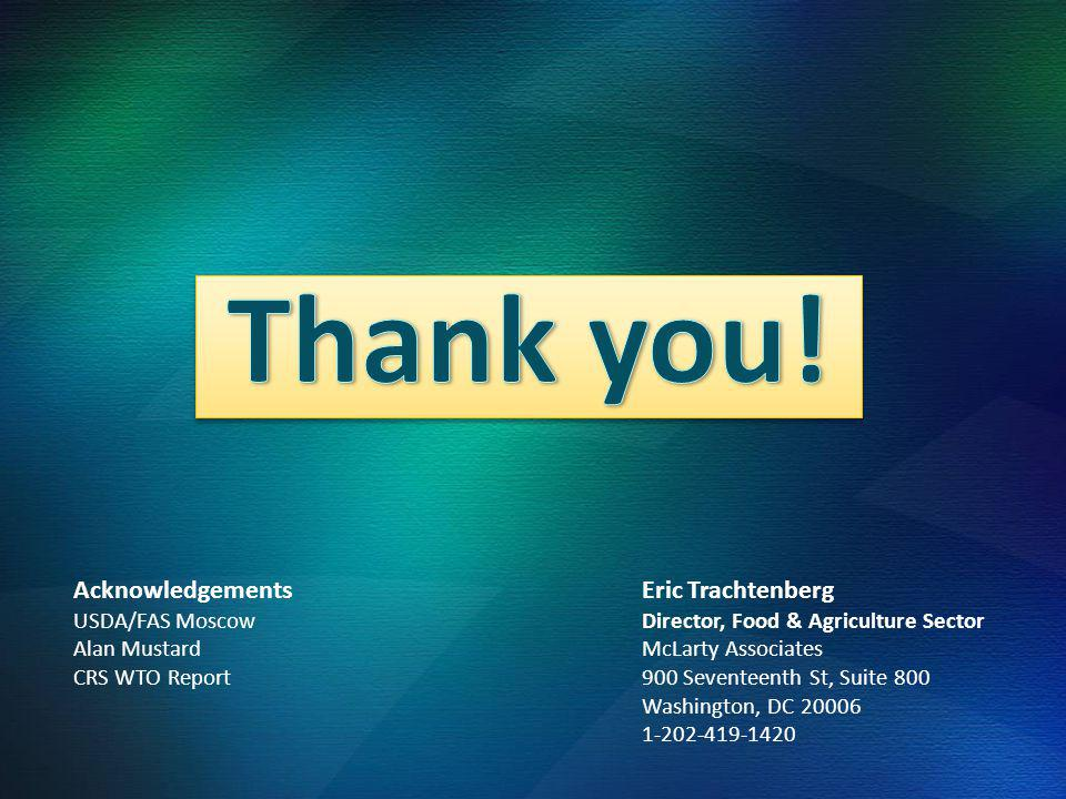 Eric Trachtenberg Director, Food & Agriculture Sector McLarty Associates 900 Seventeenth St, Suite 800 Washington, DC 20006 1-202-419-1420 Acknowledgements USDA/FAS Moscow Alan Mustard CRS WTO Report