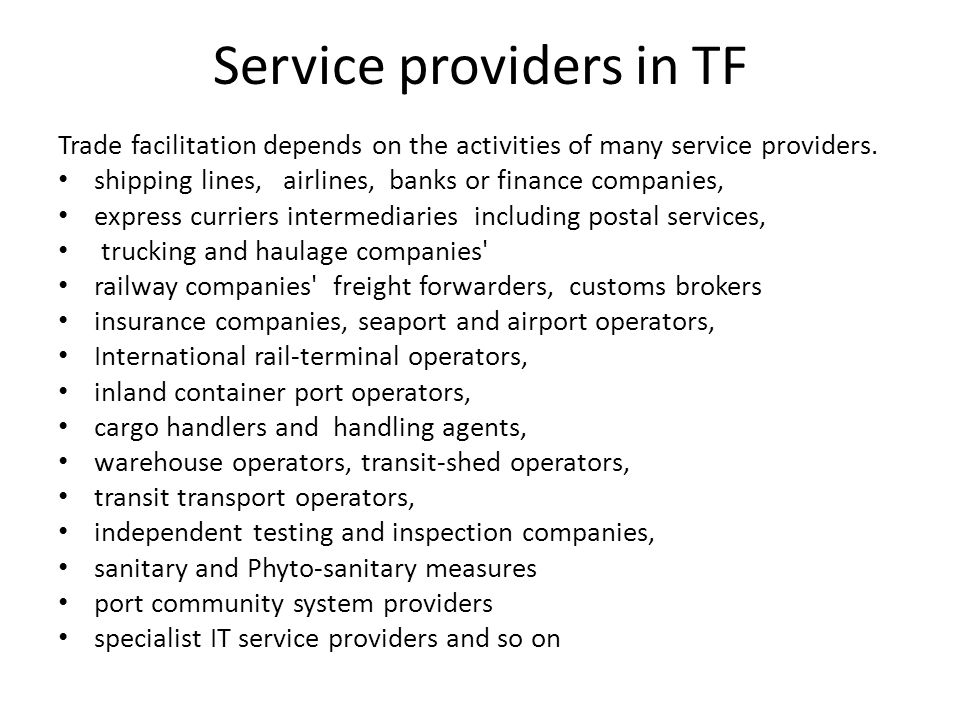 Service providers in TF Trade facilitation depends on the activities of many service providers.