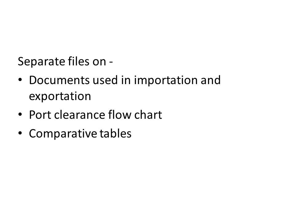 Separate files on - Documents used in importation and exportation Port clearance flow chart Comparative tables