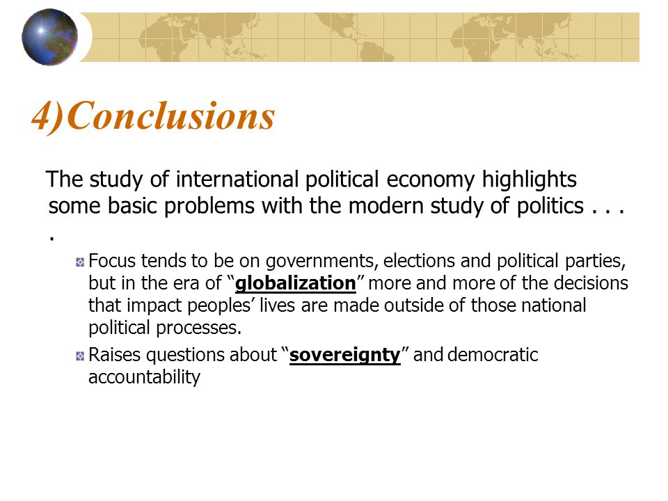 The study of international political economy highlights some basic problems with the modern study of politics....